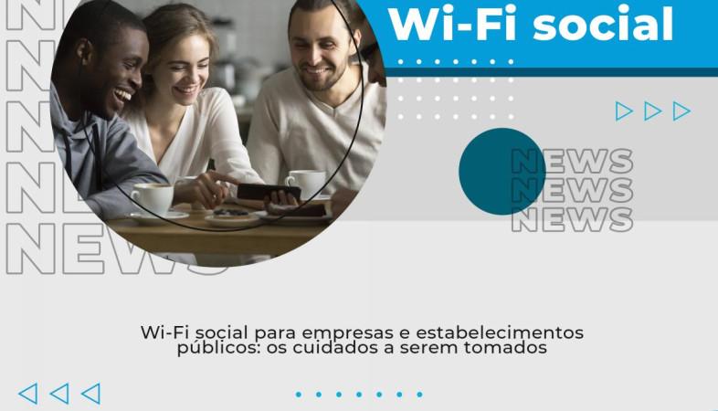 [Wi-Fi social para empresas e estabelecimentos públicos: os cuidados a serem tomados]