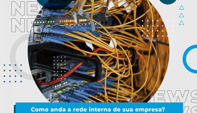 [Como anda a rede interna de sua empresa? Não deixe para se preocupar só na hora do problema]
