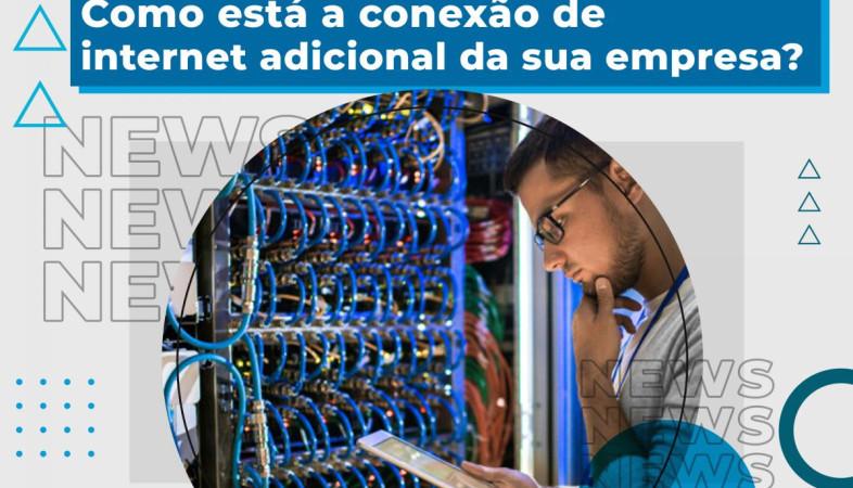 [Como está a conexão de internet adicional da sua empresa?]