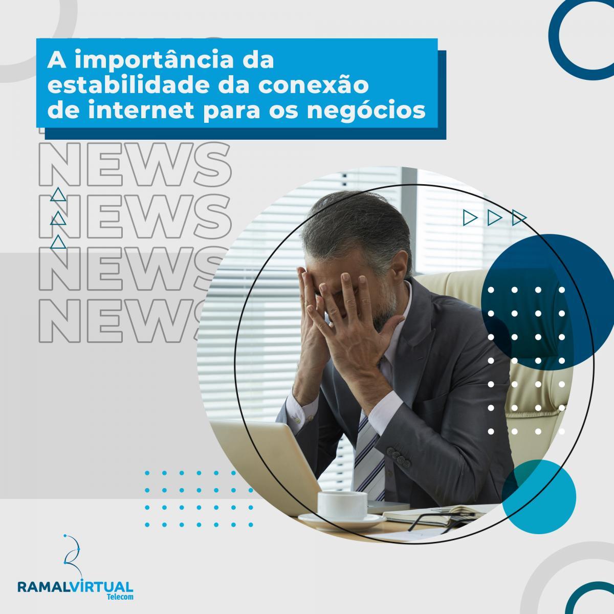 [A importância da estabilidade da conexão de internet para os negócios]
