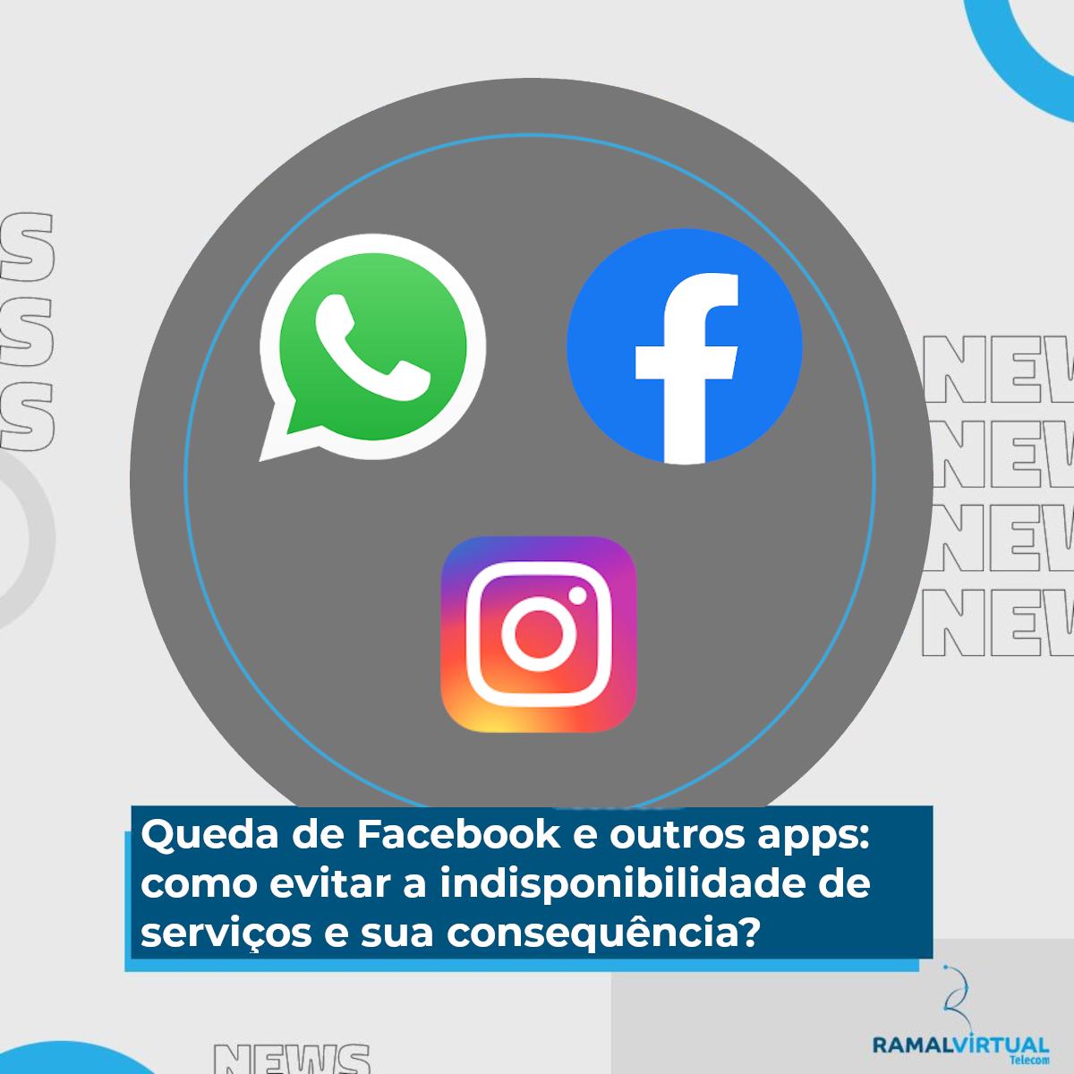 [Queda de Facebook e outros apps: como evitar a indisponibilidade de serviços e sua consequência?]